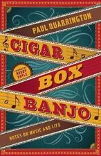 Cigar Box Banjo: Notes on Music and Life by Paul Quarrington (Hardback)