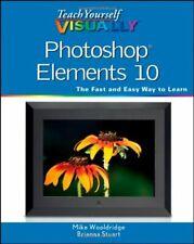 Teach Yourself VISUALLY Photoshop Elements 10 By Mike Wooldridge, Brianna Stuar