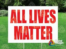 All Lives Matter 18x24 Yard Sign Coroplast Printed Double Sided W Free Stand