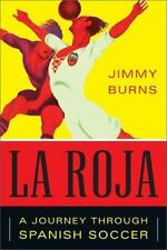 La Roja : A Journey Through Spanish Soccer by Jimmy Burns (2012, Paperback)