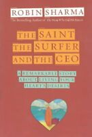 Saint, Surfer, and Ceo : A Remarkable Story About Living Your Heart's Desires...