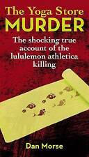 The Yoga Store Murder: The Shocking True Account of the Lululemon Athletica Kill