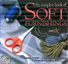 The Complete Book of Soft Furnishings : Upholstery, Curtains and Blinds, Cushion