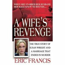 A Wife's Revenge: The True Story of Susan Wright and the Marriage That Ended in