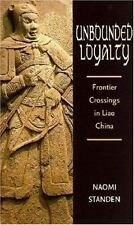 Unbounded Loyalty: Frontier Crossings In Liao China: By Naomi Standen