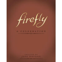 Firefly A Celebration Book By Joss Whedon BRAND NEW Hardcover