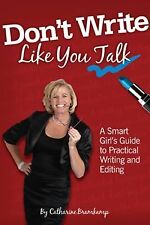 Don't Write Like You Talk: A Smart Girl's Guide to Practical Writing and Editin