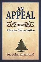 Appeal to Heaven, Paperback by Diamond, Dr John D, ISBN 1498495796, ISBN-13 9...