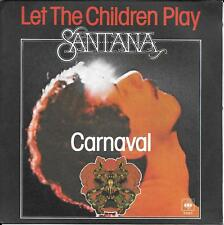 "45 TOURS / 7"" SINGLE--SANTANA--LET THE CHILDREN PLAY / CARNAVAL--1977"