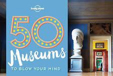 50 museos a soplar tu mente por Ben handicott, Lonely Planet (de Bolsillo, 2016)