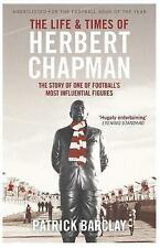 The Life and Times of Herbert Chapman: The Story of One of Football's Most Influ