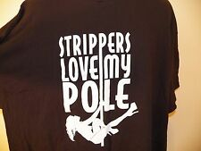 STRIPPERS LOVE MY POLE T-Shirt 3XL XXXL Funny Humor Gag Sex Novelty Bachelor