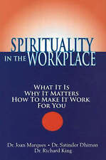 Spirituality in the Workplace: What It Is, Why It Matters, How to Make It Work f