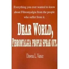 Dear World, Fibromyalgia People Speak Out : Everything You Ever Wanted to...