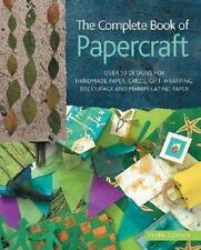The Complete Book of Papercraft : Over 50 Designs for Handmade Paper, Cards,...