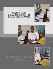 Managing Fractures with Plaster of Paris: a Practical Guide for Health...