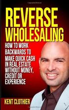 Reverse Wholesaling: How To Work Backwards To Make Quick Cash In Real Estate...