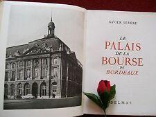 VEDERE XAVIER :  BORDEAUX LE PALIS DE LA  BOURSE 1955( 95 planches & gravures