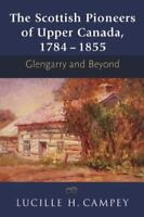The Scottish Pioneers of Upper Canada, 1784-1855: Glengarry and Beyond (Paperbac