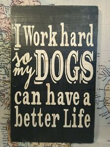 I Work Hard So My Dog Can Have A Better Life Wood Dog Wooden Sign 8x12