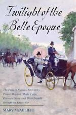 Twilight of the Belle Epoque: The Paris of Picasso, Stravinsky, Proust, Renault,