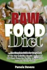 Raw Food Diet : The Complete Guide for Every Meal of the Day Including...