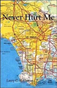 Never Hurt Me by Larry Rothman (2014, Paperback) Signed by the author