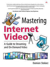 Mastering Internet Video: A Guide to Streaming and On-Demand Video: A Guide to S