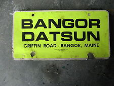 BANGOR DATSUN GRIFFIN ROAD BANGOR MAINE ME DEALER SHIP BOOSTER LICENSE PLATE