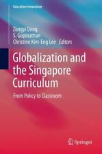 Globalization and the Singapore Curriculum : From Policy to Classroom 1...
