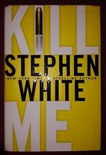 """KILL ME"" BY STEPHEN WHITE HARDCOVER & DUST JACKET -EXCELLENT LIKE NEW CONDITION"