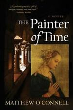 The Painter of Time by Matthew S. O'Connell (2015, Paperback)