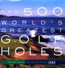 The 500 World's Greatest Golf Holes by Golf Magazine Editors and George Peper (2