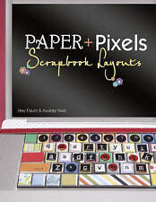Paper and Pixels: Scrapbook Layouts, New, Neal, Audrey, Flaum, May Book