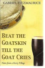Beat the Goatskin Until the Goat Cries!: Tales from a Kerry Village. Ireland. PB