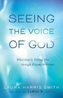 Seeing the Voice of God: What God Is Telling You Through Dreams and Visions (Pap