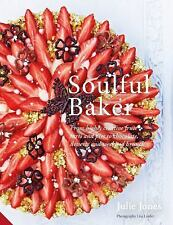 Soulful Baker: From highly creative fruit tarts and pies to chocolate, desserts