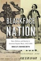 Blackface Nation : Race, Reform, and Identity in American Popular Music, 1812...
