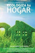 ECOLOGIZA Tu VIDA: ECOLOGIZA Tu HOGAR : Crea un Ambiente Seguro y Saludable...