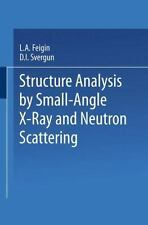 Structure Analysis by Small-Angle X-Ray and Neutron Scattering by L. A....