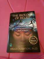The Biology of Belief: Unleashing the Power of Consciousness, Matter, & Miracle