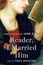 NEW Reader, I Married Him: Stories Inspired by Jane Eyre by Tracy Chevalier