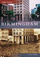 Then and Now: Birmingham by J. D. Weeks (2007, Paperback)
