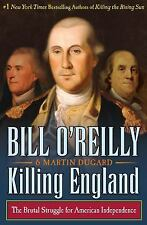 Killing England: The Brutal Struggle for American Independence [Bill O'Reilly's