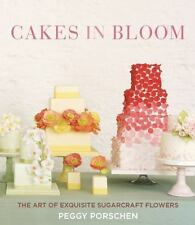 Cakes in Bloom: The Art of Exquisite Sugarcraft Flowers, Porschen, Peggy