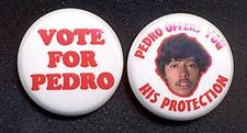 VOTE FOR PEDRO Badge Button Pin pair - freakin' sweet!