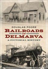 Railroads of Delmarva : A Pictorial History, Paperback by Poore, Douglas, Lik...