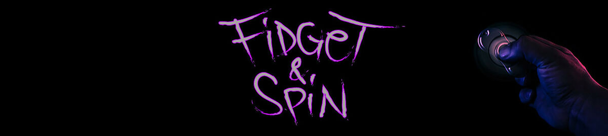 Fidget and Spin
