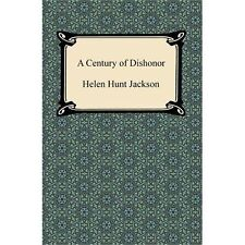 A Century of Dishonor by Helen Hunt Jackson (2012, Paperback)