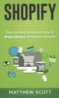 Shopify : Step by Step Guide on How to Make Money Selling on Shopify, Paperba...